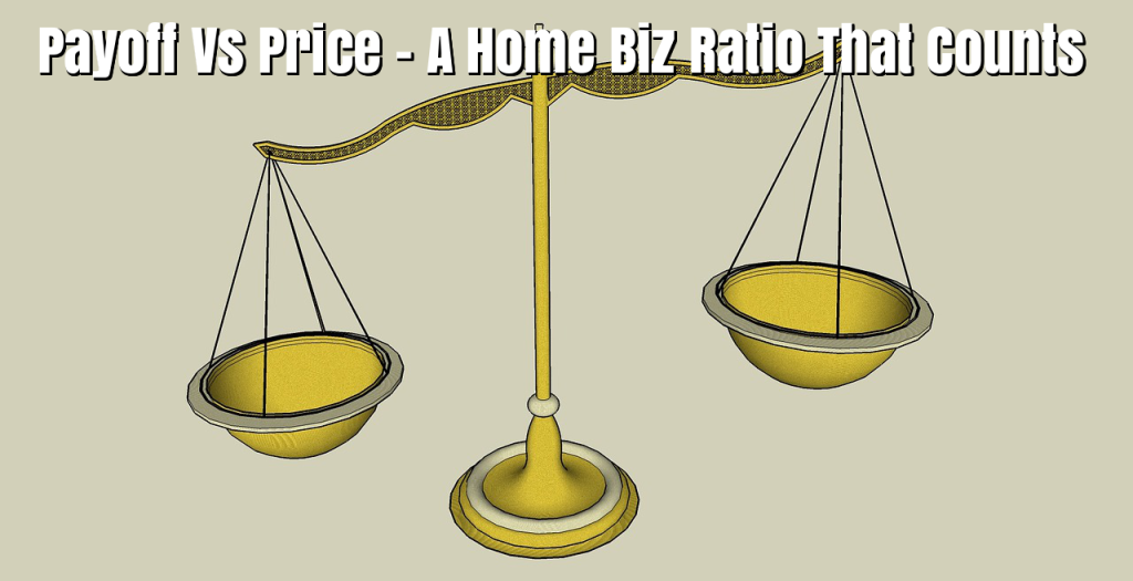 Payoff Vs Price – A Vital Ratio To Your Home Biz Success