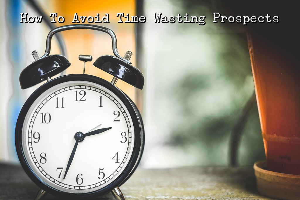 Stop Having Your Time Wasted By Needy & Lazy Prospects