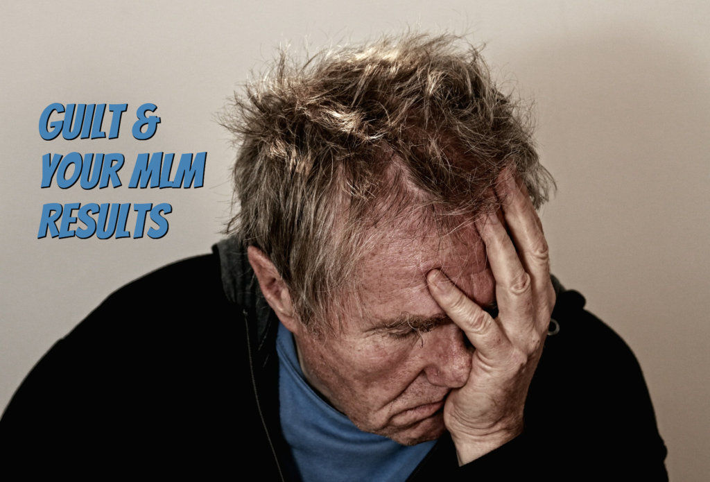 Is Guilt The Real Reason You're Failing In MLM?